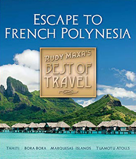 Rudy Maxa's Best of Travel: Escape to French Polynesia